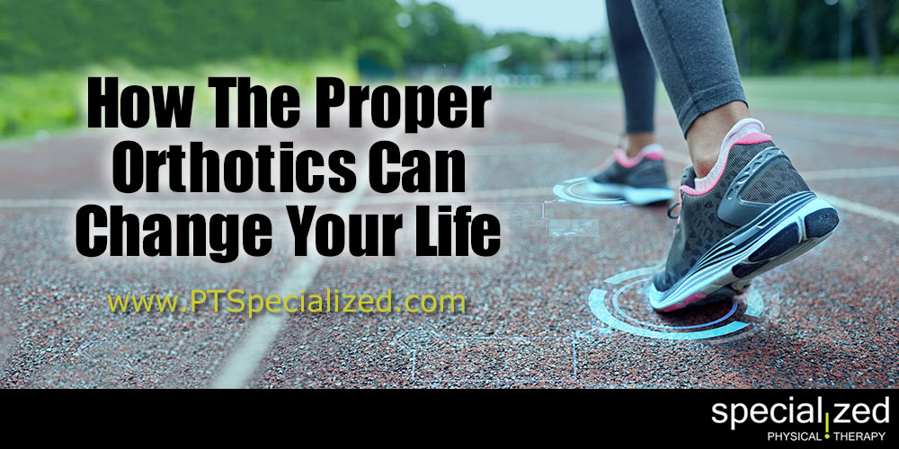 How The Proper Orthotics Can Change Your Life   Orthotics Denver